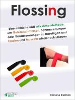 Flossing – eine einfache und wirksame Methode, um Gelenkschmerzen, Sehnenreizungen und Bänderzerrungen zu beseitigen und Faszien und Muskeln wieder aufzubauen