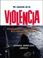 Un aspecto de la violencia Historiografía y visión sociopolítica de la violencia en Colombia (1953-1963)