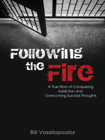 Following the Fire: A True Story of Conquering Addiction and Overcoming Suicidal Thoughts