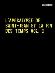 L'Apocalypse de Saint-Jean et la fin des temps 2: Volume 2