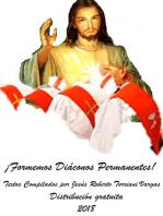 ¡Formemos Diáconos Permanentes! Textos compilados por Jesús Roberto Torriani Vargas