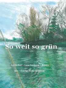 So weit so grün: Anthologie Schreibender aus vierzig Jahren
