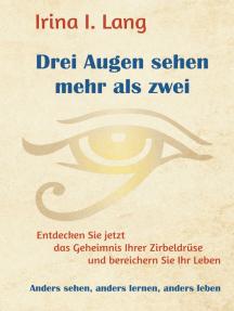 Drei Augen sehen mehr als zwei: Entdecken Sie jetzt das Geheimnis Ihrer Zirbeldrüse und bereichern Sie Ihr Leben