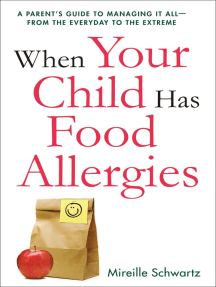 When Your Child Has Food Allergies: A Parent's Guide to Managing It All - From the Everyday to the Extreme