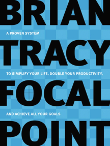 Focal Point: A Proven System to Simplify Your Life, Double Your Productivity, and Achieve All Your Goals