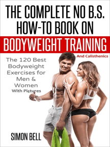 The Complete No B.S. How-To Book on Bodyweight Training And Calisthenics: The 120 Best Bodyweight Exercises For Men & Women with Pictures: Bodyweight Training and Calisthenics, #1