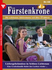 Fürstenkrone 100 – Adelsroman: Liebesgeheimnisse in Schloss Lichtenau