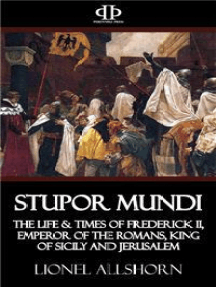 Stupor Mundi: The Life & Times of Frederick II, Emperor of the Romans, King of Sicily and Jerusalem
