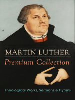 MARTIN LUTHER Premium Collection: Theological Works, Sermons & Hymns: The Ninety-five Theses, The Bondage of the Will, A Treatise on Christian Liberty, Commentary on Genesis, The Catechism, Sermons, Prayers, Hymns, Letters and many more