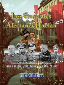 Los generales alemanes hablan Revelaciones de la ambición geopolítica y militar de Adolfo Hitler