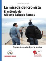 La mirada del cronista: El método de Alberto Salcedo Ramos