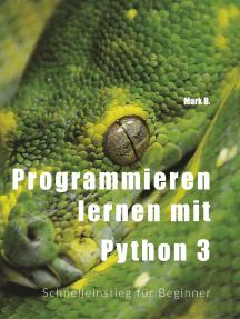 Programmieren lernen mit Python 3: Schnelleinstieg für Beginner