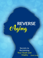 Reverse Aging - Secrets to Reclaiming Your Youth and Vitality