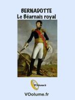 Bernadotte, le Béarnais Royal,