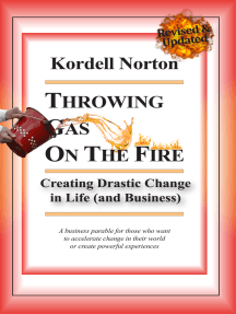 Throwing Gas on The Fire - Creating Drastic Change in Life (and Business)