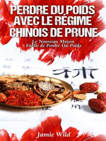 Perdre du Poids Avec le Régime Chinois de Prune: Le Nouveau Moyen Facile de Perdre Du Poids