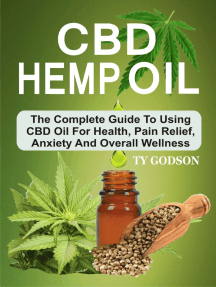 CBD Hemp Oil: The Complete Guide To Using CBD Oil For Health, Pain Relief, Anxiety And Overall Wellness: The Complete Guide To Using CBD Oil For Health, Panxiety And Overall Wellness