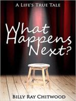 What Happens Next? A Life's True Tale