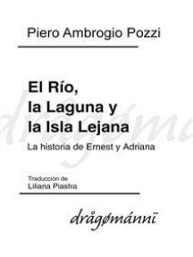 El Río, la Laguna y la Isla Lejana: La historia de Ernest y Adriana