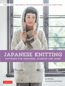 Japanese Knitting: Patterns for Sweaters, Scarves and More: Knits and crochets for experienced needle crafters (15 Knitting Patterns and 8 Crochet Patterns)