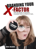 Branding Your X- Factor: How the Secret to Success is Already Right in Front of Your...