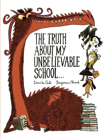 The Truth About My Unbelievable School . . .