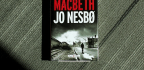 Jo Nesbø Gives 'Macbeth' A Gritty, Action-Packed Update