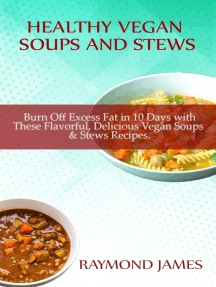 Vegan Soups and Stews Recipes: Burn Off Excess Fat in 10 Days with These Flavorful, Delicious Vegan Soups  & Stews Recipes