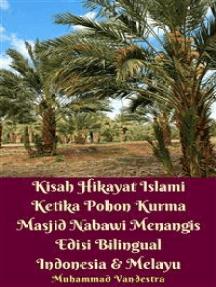 Kisah Hikayat Islami Ketika Pohon Kurma Masjid Nabawi Menangis Edisi Bilingual Indonesia & Melayu