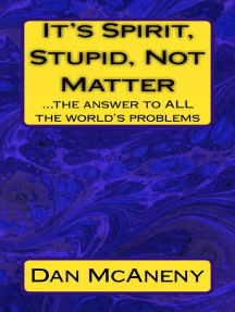 It's SPIRIT, Stupid, NOT Matter: The Answer to ALL the World's Problems
