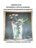 Prevenzione e lotta all'Alzheimer e alle malattie neurologiche in tarda eta'