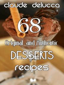 68 Original and Authentic Desserts Recipes