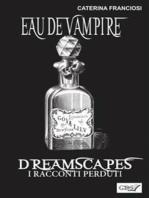 Eau De Vampire - Dreamscapes- I racconti perduti- Volume 31