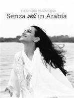 Senza veli in Arabia: Diario politico di un'idealista in crisi