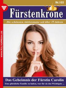 Fürstenkrone 103 – Adelsroman: Das Geheimnis der Fürstin Carolin