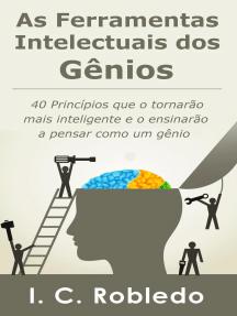 As Ferramentas Intelectuais dos Gênios: 40 Princípios que o tornarão mais inteligente e o ensinarão a pensar como um gênio: Domine Sua Mente, Transforme Sua Vida, #1