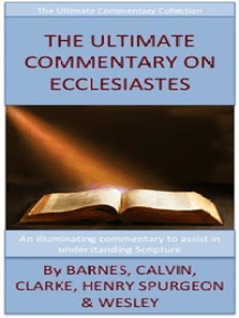 The Ultimate Commentary On Ecclesiastes