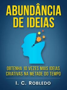 Abundância de Ideias: Obtenha 10 Vezes Mais Ideias Criativas na Metade do Tempo: Domine Sua Mente, Transforme Sua Vida, #7