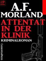 A.F. Morland Kriminalroman - Attentat in der Klinik