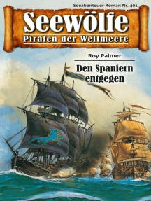 Seewölfe - Piraten der Weltmeere 401: Den Spaniern entgegen