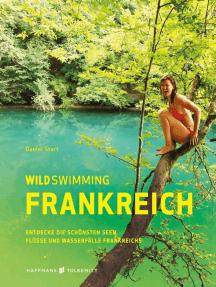 Wild Swimming Frankreich: Entdecke die schönsten Seen, Flüsse und Wasserfälle Frankreichs