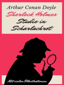 Sherlock Holmes - Studie in Scharlachrot: Vollständige deutsche Ausgabe