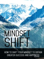 Mindset Shift - How to Shift Your Mindset to Obtain Greater Success and Happiness