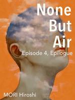 None But Air