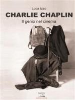 Charlie Chaplin - Il genio del cinema