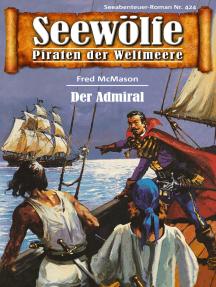 Seewölfe - Piraten der Weltmeere 424: Der Admiral