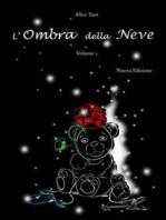 L'Ombra della Neve. Volume 1