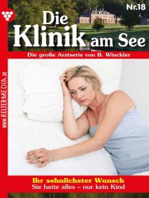 Die Klinik am See 18 – Arztroman: Ihr sehnlichster Wunsch
