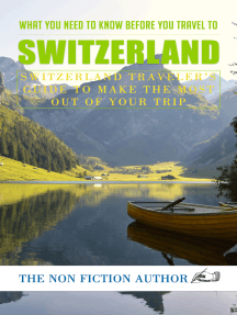What You Need to Know Before You Travel to Switzerland: Switzerland Traveler's Guide to Make the Most Out of Your Trip