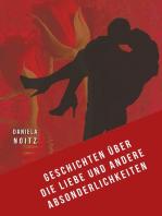 Geschichten über die Liebe und andere Absonderlichkeiten